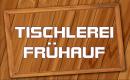 Tischlerei Frühauf