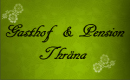 Gasthof & Pension Thräna